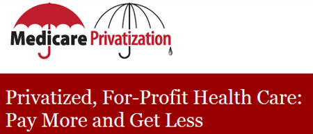 Medicare vs. Privatization - Privatized, For-Profit Health Care: Pay More and Get Less