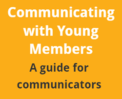 Communicating with Young Members: a guide for communicators.